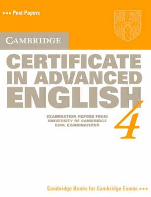 Cambridge Certificate in Advanced English 4 Student's book  Examination Papers from the University of Cambridge Local Examinations Syndicate
