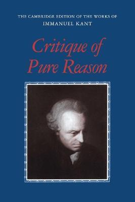 The Cambridge Edition of the Works of Immanuel Kant: Critique of Pure Reason