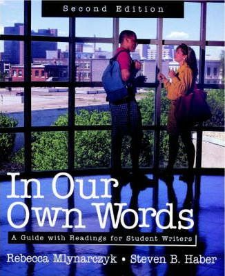 In Our Own Words: A Guide with Readings for Student Writers