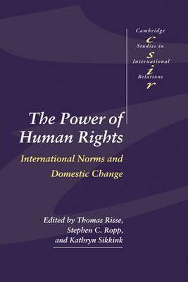 Cambridge Studies in International Relations: The Power of Human Rights: International Norms and Domestic Change Series Number 66