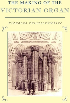 The Making of the Victorian Organ Cover Image