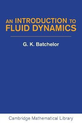 Cambridge Mathematical Library: An Introduction to Fluid Dynamics