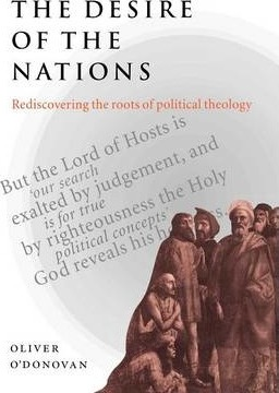 The Desire of the Nations : Rediscovering the Roots of Political Theology