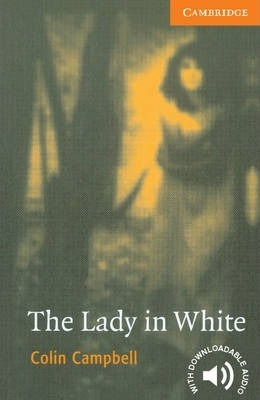 Cambridge English Readers: The Lady in White Level 4