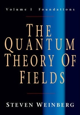 The Quantum Theory of Fields: Volume 1, Foundations: Foundations v. 1