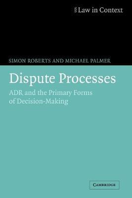 Law in Context: Dispute Processes: ADR and the Primary Forms of Decision-Making