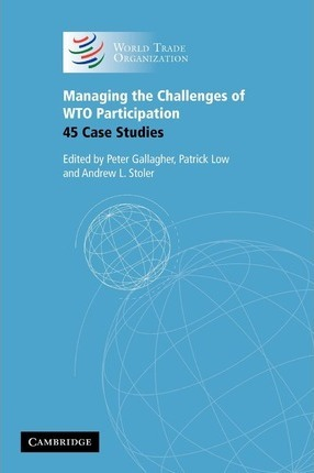 Managing the Challenges of WTO Participation: 45 Case Studies