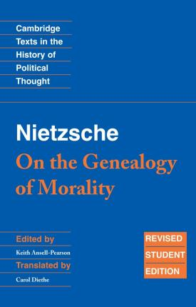 Cambridge Texts in the History of Political Thought: Nietzsche: 'On the Genealogy of Morality' and Other Writings Student Edition