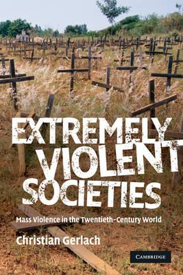Extremely Violent Societies  Mass Violence in the Twentieth-Century World