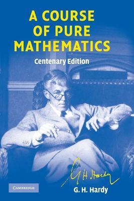 Cambridge Mathematical Library: A Course of Pure Mathematics Centenary edition