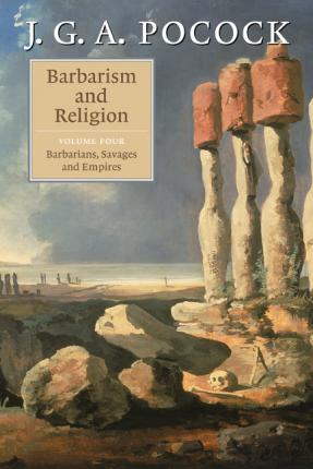 Barbarism and Religion: Volume 4, Barbarians, Savages and Empires: v. 4