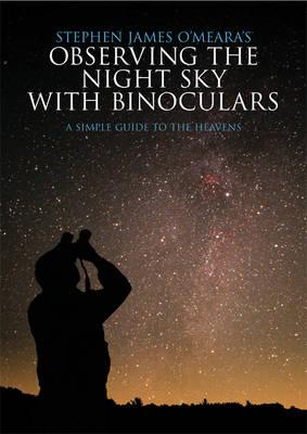 Stephen James O'Meara's Observing the Night Sky with Binoculars : A Simple Guide to the Heavens