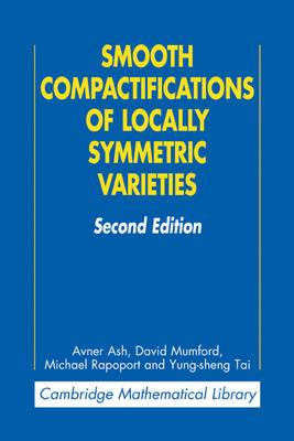 Cambridge Mathematical Library: Smooth Compactifications of Locally Symmetric Varieties