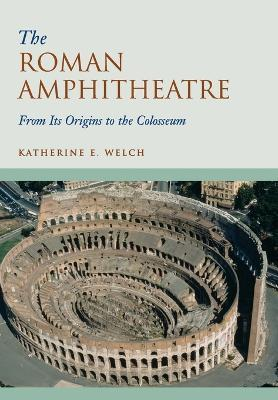 The Roman Amphitheatre  From its Origins to the Colosseum