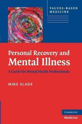 Values-Based Practice: Personal Recovery and Mental Illness: A Guide for Mental Health Professionals Cover Image