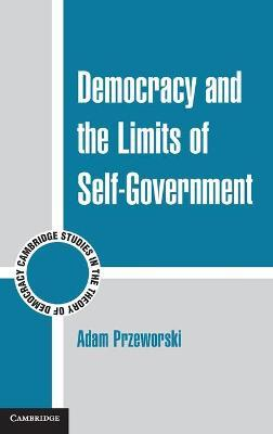 Cambridge Studies in the Theory of Democracy: Democracy and the Limits of Self-Government Series Number 9