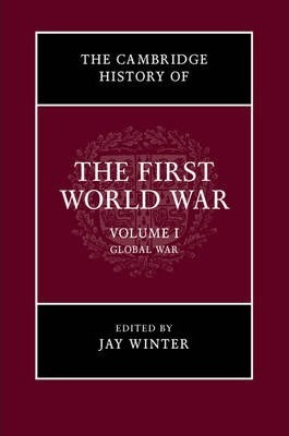 The Cambridge History of the First World War: Volume 1, Global War: Volume 1