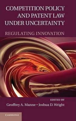Competition Policy and Patent Law under Uncertainty  Regulating Innovation