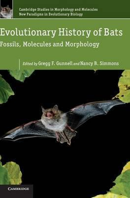 Cambridge Studies in Morphology and Molecules: New Paradigms in Evolutionary Bio: Evolutionary History of Bats: Fossils, Molecules and Morphology Series Number 2