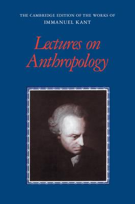 The Cambridge Edition of the Works of Immanuel Kant: Lectures on Anthropology