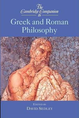 Cambridge Companions to Philosophy: The Cambridge Companion to Greek and Roman Philosophy