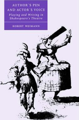 Cambridge Studies in Renaissance Literature and Culture: Author's Pen and Actor's Voice: Playing and Writing in Shakespeare's Theatre Series Number 39