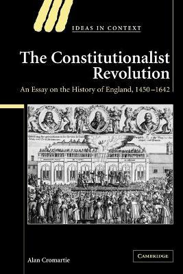 The Constitutionalist Revolution: An Essay on the History of England, 1450-1642