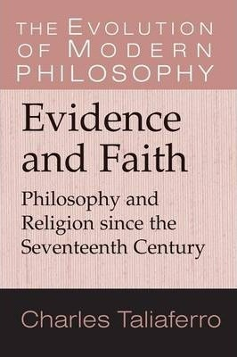 The Evolution of Modern Philosophy: Evidence and Faith: Philosophy and Religion since the Seventeenth Century