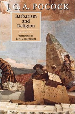 Barbarism and Religion: Narratives of Civil Government v. 2