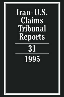 Iran-U.S. Claims Tribunal Reports: Volume 31