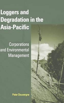Cambridge Asia-Pacific Studies: Loggers and Degradation in the Asia-Pacific: Corporations and Environmental Management