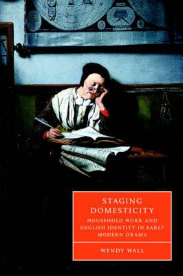 Cambridge Studies in Renaissance Literature and Culture: Staging Domesticity: Household Work and English Identity in Early Modern Drama Series Number 41