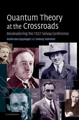 Quantum Theory at the Crossroads  Reconsidering the 1927 Solvay Conference