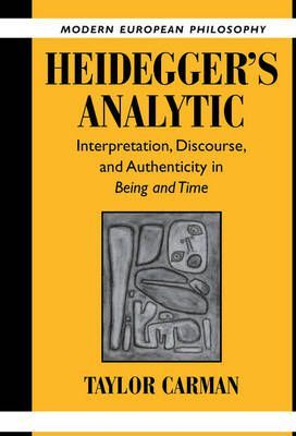 Modern European Philosophy: Heidegger's Analytic: Interpretation, Discourse and Authenticity in Being and Time