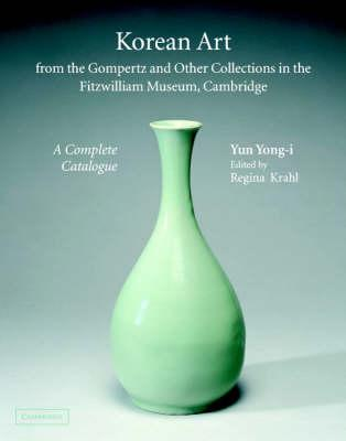 Korean Art from the Gompertz and Other Collections in the Fitzwilliam Museum  A Complete Catalogue