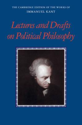 The Cambridge Edition of the Works of Immanuel Kant: Kant: Lectures and Drafts on Political Philosophy