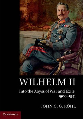 Wilhelm II : Into the Abyss of War and Exile, 1900-1941
