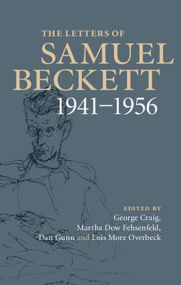 The The Letters of Samuel Beckett: Volume 2, 1941-1956: The Letters of Samuel Beckett: Volume 2, 1941-1956 Volume 2