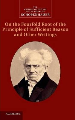 Schopenhauer: On the Fourfold Root of the Principle of Sufficient Reason and Other Writings