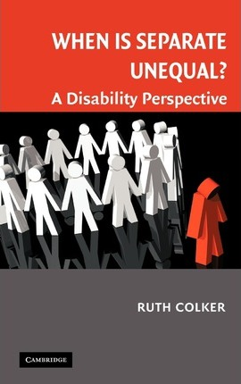 Cambridge Disability Law and Policy Series: When is Separate Unequal?: A Disability Perspective