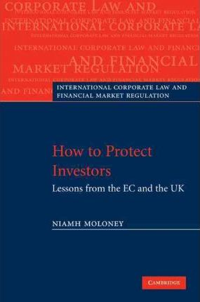 International Corporate Law and Financial Market Regulation: How to Protect Investors: Lessons from the EC and the UK