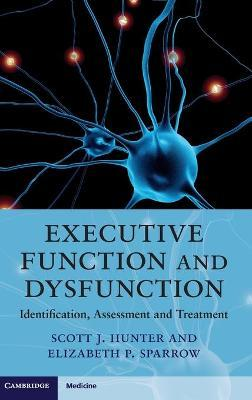 Executive Function and Dysfunction : Scott J  Hunter