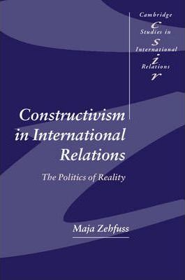 Cambridge Studies in International Relations: Constructivism in International Relations: The Politics of Reality Series Number 83