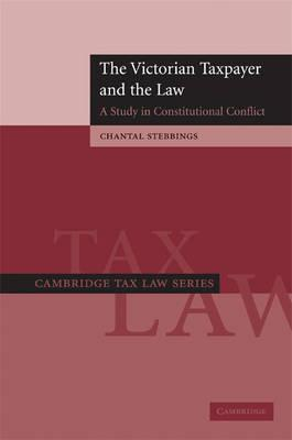Cambridge Tax Law Series: The Victorian Taxpayer and the Law: A Study in Constitutional Conflict