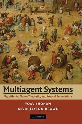 Multiagent Systems : Algorithmic, Game-Theoretic, and Logical Foundations