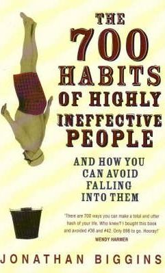 700 Habits Of Highly Ineffective People