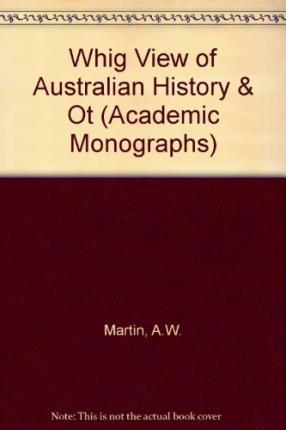The 'Whig' View of Australian History and Other Essays