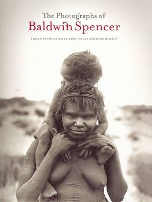 The Photographs Of Baldwin Spencer