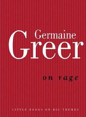germaine greer rage essay On rage is germaine greer's enduring essay about aboriginal dispossession with characteristic acuity and passion, greer looks to the causes of rage and its consequences in indigenous australian men.