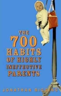 700 Habits Of Highly Ineffective Parents